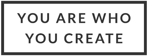 You Are Who You Create